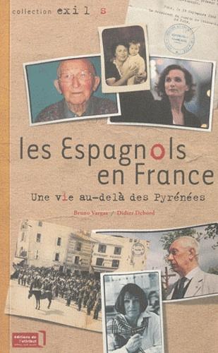 Didier Debord et Bruno Vargas - Les Espagnols en France - Une vie au-delà des Pyrénées.