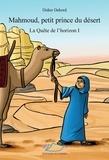Didier Debord - La Quête de l'horizon  : Mahmoud, petit prince du désert - Trois livres qui se suivent mais peuvent se lire indépendamment.
