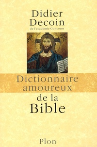 Dictionnaire amoureux de la Bible - Didier Decoin |