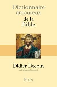 Didier Decoin - Dictionnaire amoureux de la Bible.