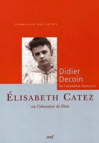 Didier Decoin - Elisabeth Catez ou l'obsession de Dieu.