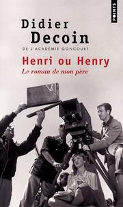Didier Decoin - Henri ou Henry - Le roman de mon père.