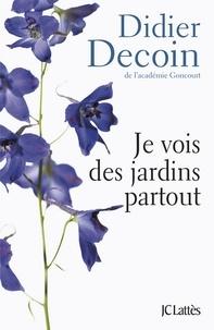 Didier Decoin - Je vois des jardins partout.