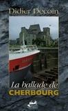 Didier Decoin - La ballade de Cherbourg.