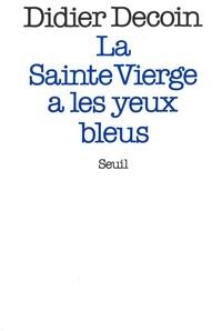 Didier Decoin - La Sainte Vierge a les yeux bleus.