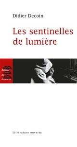 Didier Decoin - Les sentinelles de lumière.
