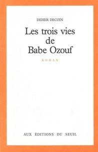 Didier Decoin - Les Trois vies de Babe Ozouf.