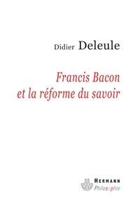 Didier Deleule - Francis Bacon et la réforme du savoir.