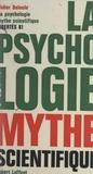 Didier Deleule et Jean-François Revel - La psychologie mythe scientifique - Pour introduire à la psychologie moderne.