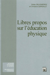 Didier Delignières et Christine Garsault - Libres propos sur l'éducation physique.