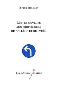 Didier Delsart - Lettre ouverte aux professeurs de collège et de lycée.