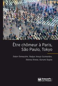 Didier Demazière et Nadya Araujo Guimarães - Etre chômeur à Paris, São Paulo, Tokyo - Une méthode de comparaison internationale.