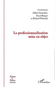 Didier Demazière et Pascal Roquet - La professionnalisation mise en objet.
