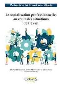 Didier Demazière et Joëlle Morrissette - La socialisation professionnelle, au coeur des situations de travail.