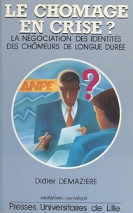 Didier Demazière - Le chômage en crise ? - La négociation des identités des chômeurs de longue durée.