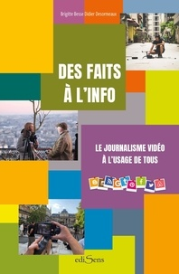 Didier Desormeaux et Brigitte Besse - Des faits à l'info - Le journalisme vidéo à l'usage de tous.
