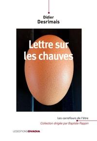 Didier Desrimais - Lettre sur les chauves.
