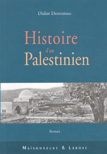 Didier Destremau - Histoire d'un Palestinien.