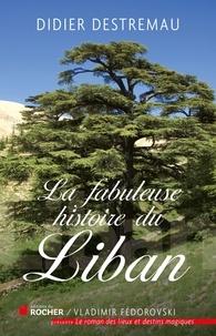 Didier Destremau - La fabuleuse histoire de Liban.
