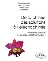 Didier Devilliers et Emmanuel Briot - De la chimie des solutions à l'électrochimie - Thermodynamique et cinétique électrochimiques.