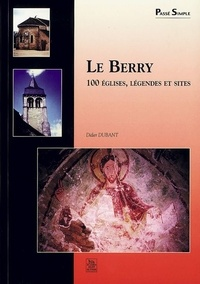 Didier Dubant - Le Berry - 100 églises, légendes et sites.