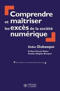Didier Dubasque - Comprendre et maîtriser les excès de la société numérique.