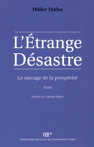 Didier Dufau - L'étrange désastre - Le saccage de la prospérité.