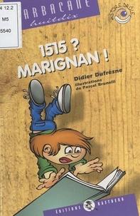 Didier Dufresne - 1515 ? Marignan !.