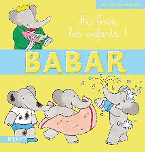 Didier Dufresne et Jean de Brunhoff - Babar  : Au bain, les enfants !.