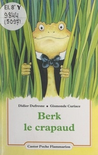 Didier Dufresne et Gismonde Curiace - Berk le crapaud.