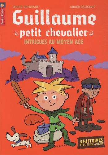 Didier Dufresne et Didier Balicevic - Guillaume petit chevalier - Intrigues au Moyen Age.