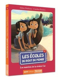 Didier Dufresne - Les écoles du bout du monde  : Les matelots de la rivière Caï.