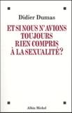 Didier Dumas - Et si nous n'avions toujours rien compris à la sexualité ?.