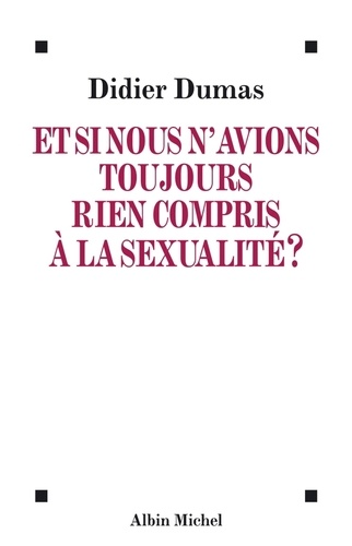 Didier Dumas et Didier Dumas - Et si nous n'avions toujours rien compris à la sexualité ?.