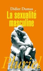 Didier Dumas - La sexualité masculine.