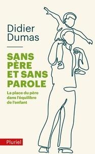 Didier Dumas - Sans père et sans parole - La place du père dans l'équilibre de l'enfant.