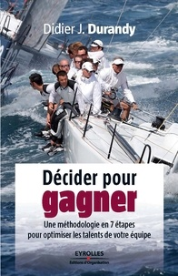 Didier Durandy - Décider pour gagner - Une méthologie en 7 étapes pour optimiser les talents de votre équipe.