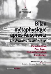 Didier Durmarque - Bilan métaphysique après Auschwitz - Les écrivains incandescents : Robert Antelme, Piotr Rawicz, Yitzhak Katzenelson, Imre Kertész.