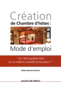 Didier-Edouard Steiner - Création de chambre d'hotes : mode d'emploi.
