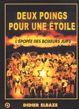 Didier Elbaze - Deux poings pour une étoile - L'épopée des boxeurs juifs champions du monde.