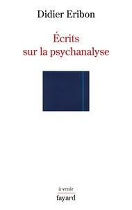Didier Eribon - Ecrits sur la psychanalyse.
