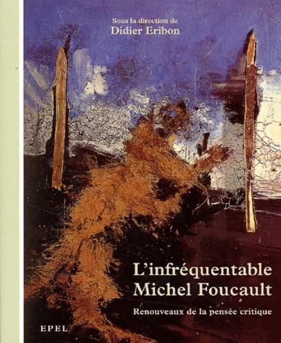 Didier Eribon et  Collectif - L'infréquentable Michel Foucault - Renouveaux de la pensée critique, Actes du colloque Centre Georges-Pompidou, 21-22 juin 2000.