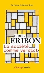 Didier Eribon - La société comme verdict - Classes, identités, trajectoires.