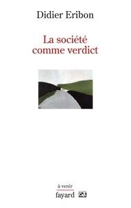 Didier Eribon - La société comme verdict.