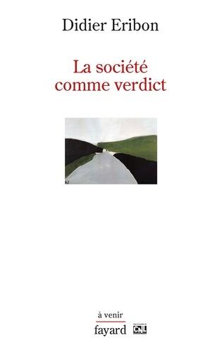 La société comme verdict - Didier Eribon - Format ePub - 9782213669502 - 10,99 €