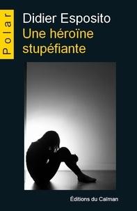 Didier Esposito - Une héroïne stupéfiante.
