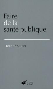 Didier Fassin - Faire de la santé publique.