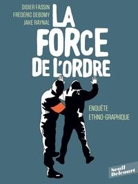 Didier Fassin et Frédéric Debomy - La Force de l'ordre One-Shot : Force de l'ordre.