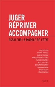 Didier Fassin et Isabelle Coutant - Juger, réprimer, accompagner - Essai sur la morale de l'Etat.