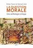 Didier Fassin et Samuel Lézé - La question morale - Une anthologie critique.